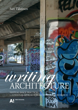 Sari Tähtinen. Writing Architecture: Textual image practices–a textual approach in architectural research (dissertation). Aalto ARTS Books 2013