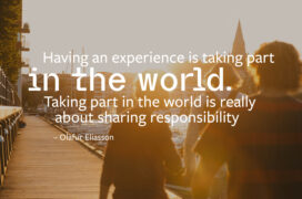 People walking on a dock. Text on top of the image: Having an experience is taking part in the world. Taking part in the world is really about sharing responsibility. - Olafur Eliasson